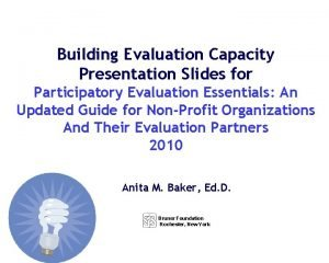 Building Evaluation Capacity Presentation Slides for Participatory Evaluation