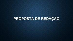 PROPOSTA DE REDAO PROPOSTA DE REDAO Imaginese como