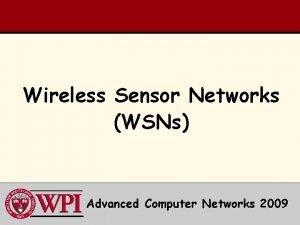 Wireless Sensor Networks WSNs Advanced Computer Networks 2009