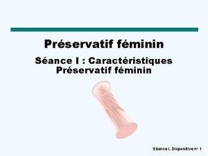 Prservatif fminin Sance I Caractristiques Prservatif fminin Sance