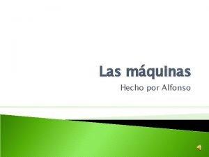 Las mquinas Hecho por Alfonso Las mquinas son