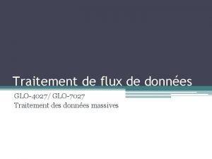 Traitement de flux de donnes GLO4027 GLO7027 Traitement