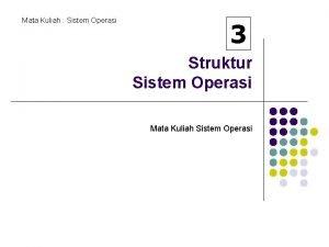 Mata Kuliah Sistem Operasi 3 Struktur Sistem Operasi
