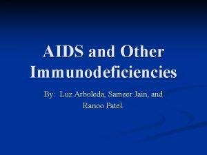 AIDS and Other Immunodeficiencies By Luz Arboleda Sameer