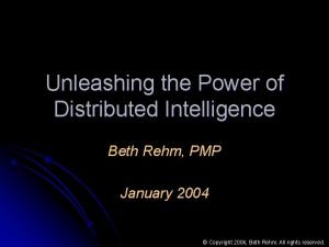 Unleashing the Power of Distributed Intelligence Beth Rehm