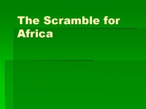 The Scramble for Africa European Motives Industrialization and