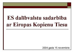 ES dalbvalstu sadarbba ar Eiropas Kopienu Tiesu 2004