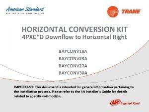 HORIZONTAL CONVERSION KIT 4 PXCD Downflow to Horizontal
