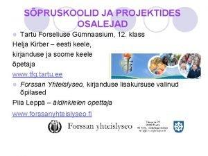 SPRUSKOOLID JA PROJEKTIDES OSALEJAD Tartu Forseliuse Gmnaasium 12
