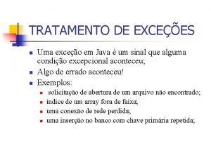 TRATAMENTO DE EXCEES n n n Uma exceo