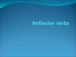 Reflexive verbs Reflexive Constructions in simple Tenses In
