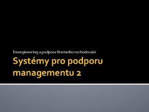Reengineering a podpora firemnho rozhodovn Systmy pro podporu