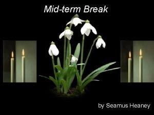 Midterm Break by Seamus Heaney Midterm Break Think