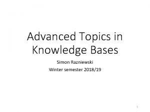 Advanced Topics in Knowledge Bases Simon Razniewski Winter