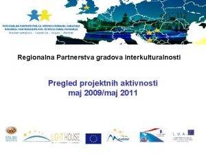 Regionalna Partnerstva gradova interkulturalnosti Pregled projektnih aktivnosti maj