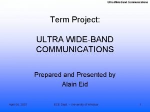 Ultra WideBand Communications Term Project ULTRA WIDEBAND COMMUNICATIONS
