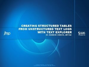 CREATING STRUCTURED TABLES FROM UNSTRUCTURED TEXT LOGS WITH