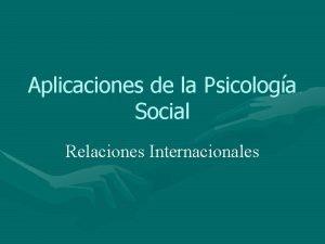Aplicaciones de la Psicologa Social Relaciones Internacionales Relaciones