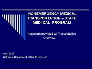 NONEMERGENCY MEDICAL TRANSPORTATION STATE MEDICAL PROGRAM Nonemergency Medical