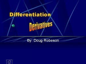 Differentiation By Doug Robeson What is differentiation for