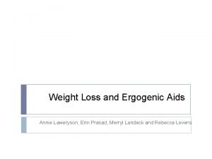 Weight Loss and Ergogenic Aids Annie Laweryson Erin