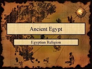 Ancient Egyptian Religion The Afterlife The Egyptians believed