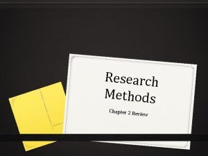 Research Methods Chapter 2 R eview Research Methods