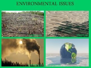 ENVIRONMENTAL ISSUES UNESCO org Earthtimes org Dosomething org