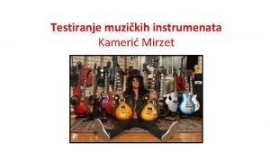Testiranje muzikih instrumenata Kameri Mirzet Muziki instrumenti Ispitivanje