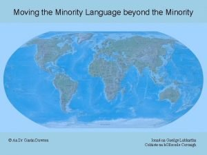 Moving the Minority Language beyond the Minority An