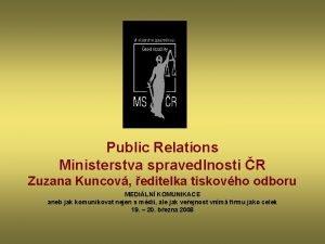 Public Relations Ministerstva spravedlnosti R Zuzana Kuncov editelka