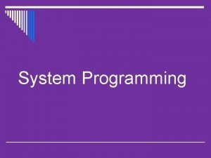 System Programming Introduction What is System System is