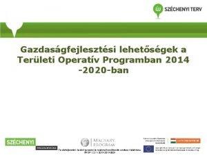 Gazdasgfejlesztsi lehetsgek a Terleti Operatv Programban 2014 2020