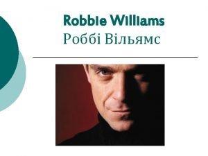 Robbie Williams Robert Peter Robbie Williams orn 13