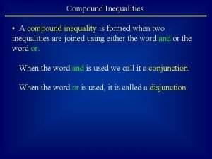 Compound Inequalities A compound inequality is formed when