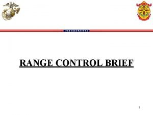 RANGE CONTROL BRIEF 1 RANGE CONTROL Situation The