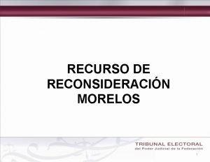 RECURSO DE RECONSIDERACIN MORELOS 1 RECURSO DE RECONSIDERACIN