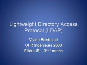 Lightweight Directory Access Protocol LDAP Vivien Boistuaud UFR