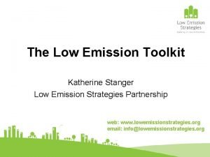 The Low Emission Toolkit Katherine Stanger Low Emission