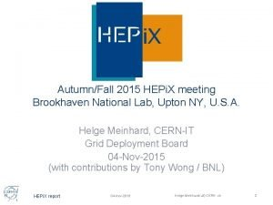 AutumnFall 2015 HEPi X meeting Brookhaven National Lab