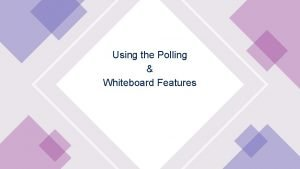 Using the Polling Whiteboard Features Turning the Polling