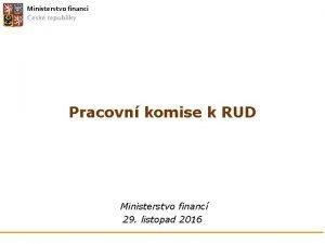 Ministerstvo financ esk republiky Pracovn komise k RUD