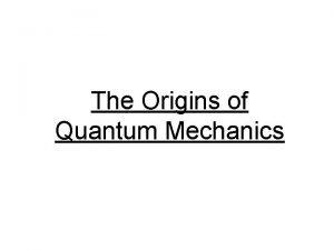 The Origins of Quantum Mechanics 1900 Max Planck