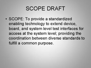 SCOPE DRAFT SCOPE To provide a standardized enabling