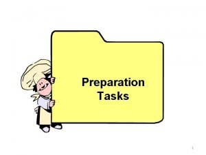 Preparation Tasks 1 Listing of preparation Tasks Preparation