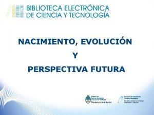 NACIMIENTO EVOLUCIN Y PERSPECTIVA FUTURA POR QU SE