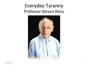 Everyday Tyranny Professor Steven Reiss 1142014 1 Everyday