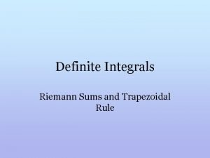 Definite Integrals Riemann Sums and Trapezoidal Rule Why