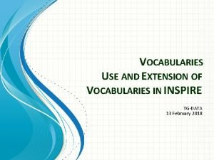 VOCABULARIES USE AND EXTENSION OF VOCABULARIES IN INSPIRE