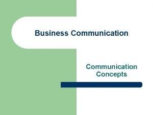 Business Communication Concepts Communication Process Model l Communication